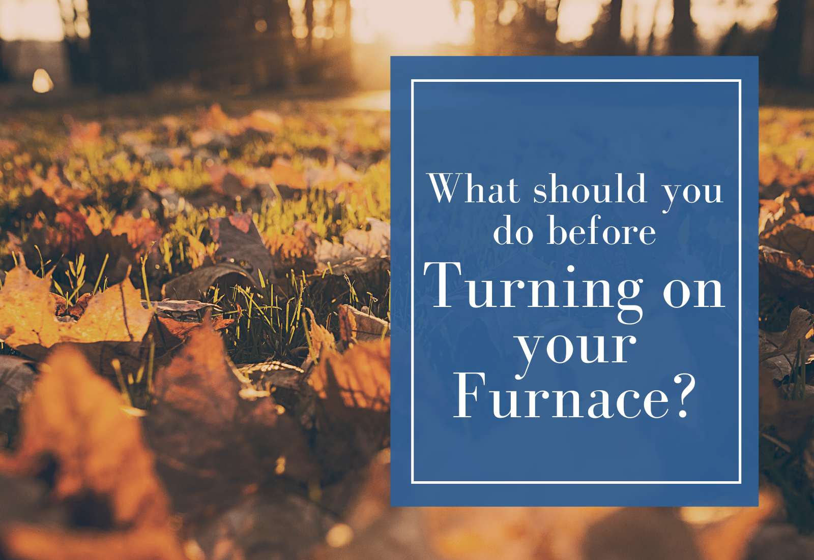 What should you do before turning on your furnace?